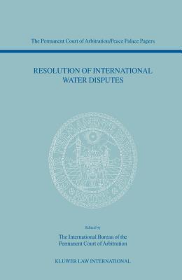 Resolution of International Water Disputes - International Bureau of the Permanent Court of Arbitration Staff