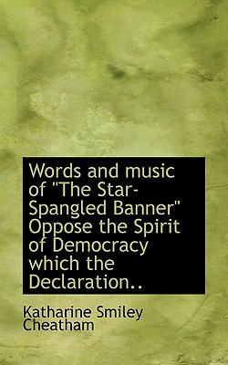 Paperback Words and Music of the Star-Spangled Banner Oppose the Spirit of Democracy Which the Declaration Book
