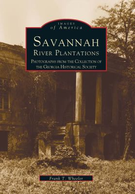 Savannah River Plantations: Photographs from the Collection of the Georgia Historical Society - Book  of the Images of America: Georgia