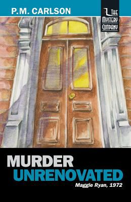 Murder Unrenovated - Book #4 of the Maggie Ryan and Nick O'Connor