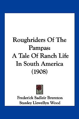 Hardcover Roughriders of the Pampas : A Tale of Ranch Life in South America (1908) Book