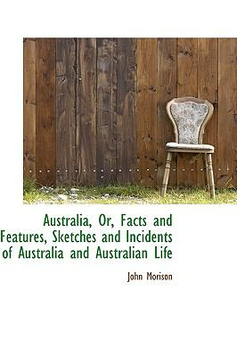 Paperback Australia, or, Facts and Features, Sketches and Incidents of Australia and Australian Life Book