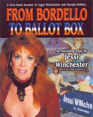 From Bordello to Ballot Box : A First-Hand Account of Legal Prostitution and Nevada Politics - Jessi Winchester; W. Lane Startin