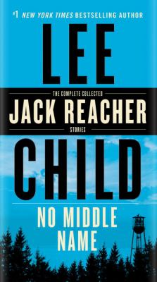 Paperback No Middle Name : The Complete Collected Jack Reacher Stories Book