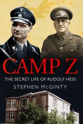 Camp Z: How British Intelligence Broke Hitler's Deputy - McGinty, Stephen