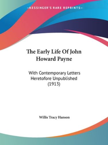 Paperback The Early Life of John Howard Payne : With Contemporary Letters Heretofore Unpublished (1913) Book