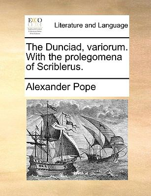 The Dunciad, Variorum with the Prolegomena of Scriblerus - Alexander Pope
