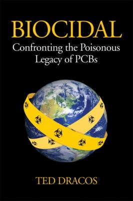 Biocidal : Confronting the Poisonous Legacy of PCBs - Ted Dracos
