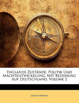 Paperback Englands Zust?nde, Politik und MacHtentwickelung : Mit Beziehung Auf Deutschland, Volume 2 Book