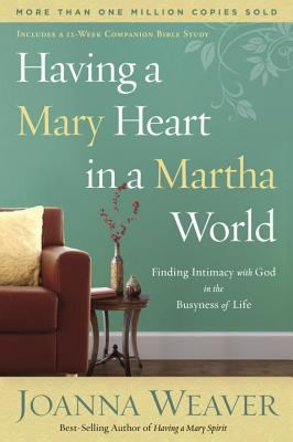 Paperback Having a Mary Heart in a Martha World : Finding Intimacy with God in the Busyness of Life Book