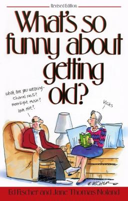What's So Funny About Getting Old book by Ed Fischer