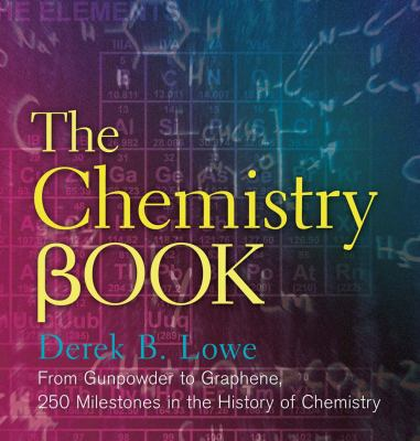 The Chemistry Book: From Gunpowder to Graphene, 250 Milestones in the History of Chemistry - Book  of the ... Book: 250 Milestones in the History of ...