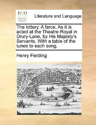 The Lottery a Farce As It Is Acted at the Theatre-Royal in Drury-Lane, by His Majesty's Servants with a Table of the Tunes to Each Song - Henry Fielding