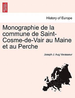 Monographie de la Commune de Saint-Cosme-de-Vair Au Maine et Au Perche - Joseph J. Aug Vavasseur
