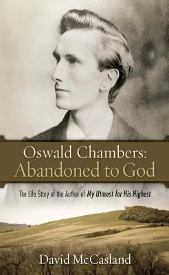 Paperback Oswald Chambers - Abandoned to God : The Life Story of the Author of My Utmost for His Highest Book