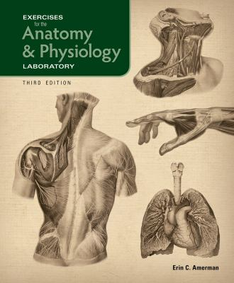 Exercises for the Anatomy & Physiology... book by Erin C. Amerman