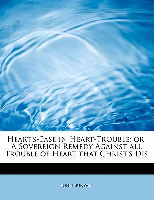 Paperback Heart's-Ease in Heart-Trouble : Or, A Sovereign Remedy Against all Trouble of Heart that Christ's Dis Book