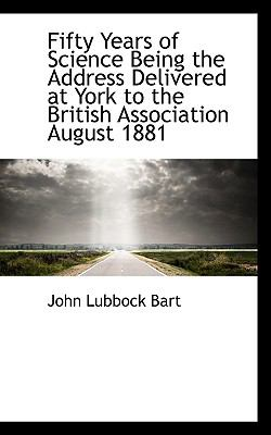 Paperback Fifty Years of Science Being the Address Delivered at York to the British Association August 1881 Book