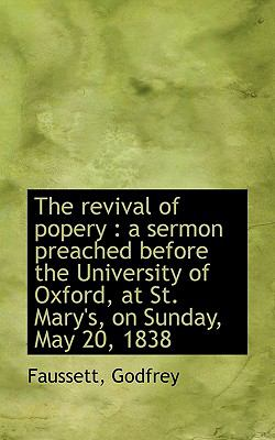 Paperback The Revival of Popery : A sermon preached before the University of Oxford, at St. Mary's, on Sunday, Book