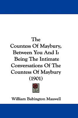 Hardcover The Countess of Maybury, Between You and I : Being the Intimate Conversations of the Countess of Maybury (1901) Book