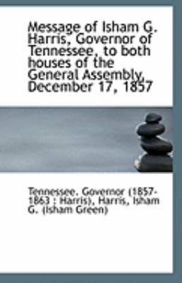 Paperback Message of Isham G Harris, Governor of Tennessee, to Both Houses of the General Assembly, December Book