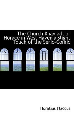 Paperback The Church Knaviad, or Horace in West Haven a Slight Touch of the Serio-Comic Book