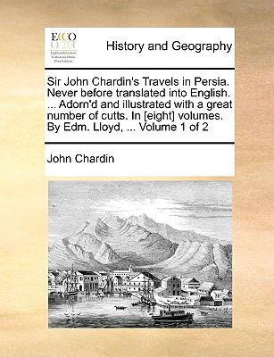 Sir John Chardin's Travels in Persia Never Before Translated into English Adorn'D and Illustrated with a Great Number of Cutts in [Eight] Vo - John Chardin