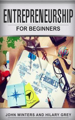 Entrepreneurship : Entrepreneurship for Beginners - John Winters