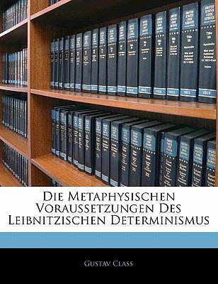 Paperback Die Metaphysischen Voraussetzungen Des Leibnitzischen Determinismus Book