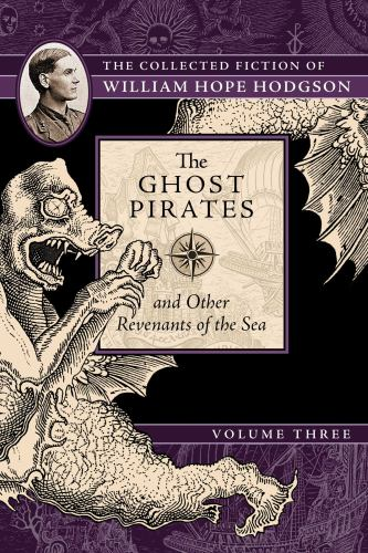 The Ghost Pirates and Other Revenants of the Sea: The Collected Fiction of William Hope Hodgson, Volume 3 - Book #3 of the Collected Fiction of William Hope Hodgson