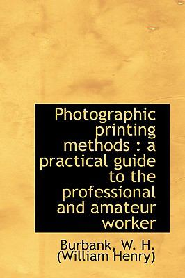 Paperback Photographic Printing Methods : A practical guide to the professional and amateur Worker Book