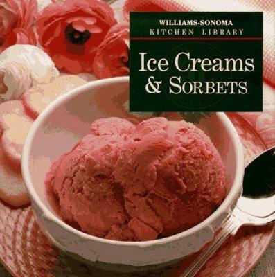 Ice Creams & Sorbets (Williams Sonoma Kitchen Library) - Book  of the Williams-Sonoma Kitchen Library