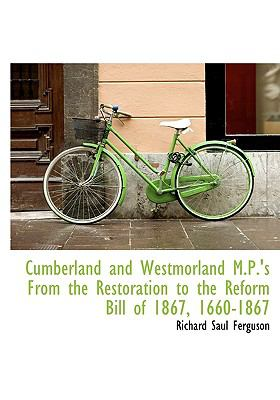 Paperback Cumberland and Westmorland M P 's from the Restoration to the Reform Bill Of 1867, 1660-1867 Book