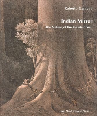 Indian Mirror : The Making of the Brazilian Soul - Roberto Gambini