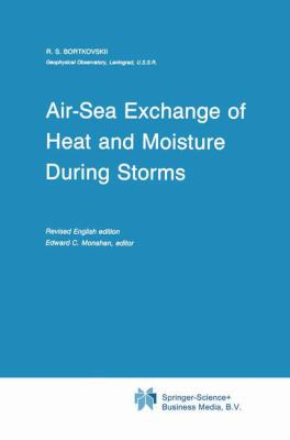 Air-Sea Exchange of Heat and Moisture During Storms - R. S. Bortkovskii
