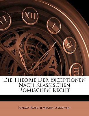 Paperback Die Theorie Der Exceptionen Nach Klassischen R?mischen Recht (German Edition) Book