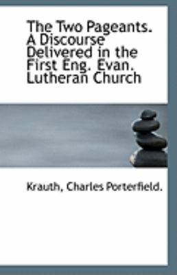 Paperback The Two Pageants a Discourse Delivered in the First Eng Evan Lutheran Church Book