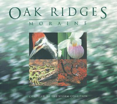 Oak Ridges Moraine - Oak Ridges Moraine Coalition Staff; Boston Mills Press Staff