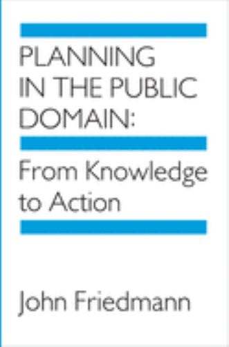 Planning in the Public Domain : From Knowledge to Action - John Friedmann