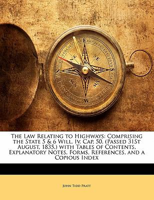 Paperback The Law Relating to Highways : Comprising the State 5 and 6 Will. Iv. Cap. 50, (Passed 31St August, 1835,) with Tables of Contents, Explanatory Notes, Fo Book