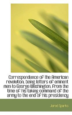 Paperback Correspondence of the American Revolution, Being Letters of Eminent Men to George Washington, from T Book