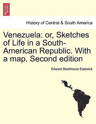Venezuel : Or, Sketches of Life in a South-American Republic. with a map. Second Edition - Edward Backhouse Eastwick