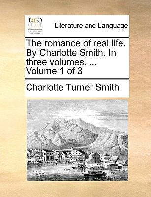 The romance of real life. By Charlotte Smith. In three volumes. ...  Volume 1 of 3 - Smith, Charlotte Turner