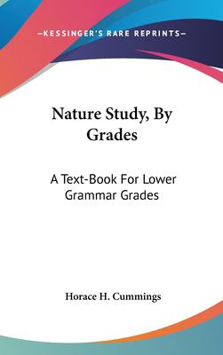 Hardcover Nature Study, by Grades : A Text-Book for Lower Grammar Grades Book