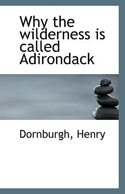 Paperback Why the Wilderness Is Called Adirondack Book