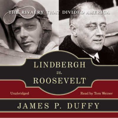 Lindbergh vs. Roosevelt: The Rivalry That Divided America (Library Edition) - James P. Duffy
