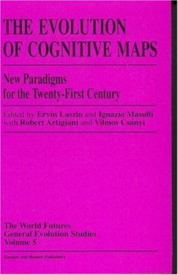Evolution of Cognitive Maps : New Paradigms for the Twenty-First Century - Laszlo