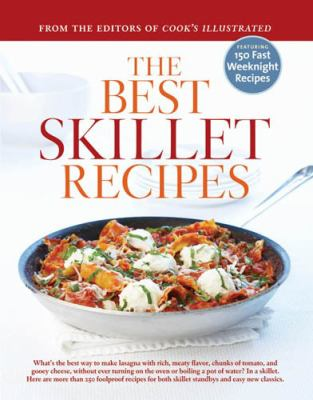 The Best Skillet Recipes: What's the Best Way to Make Lasagna With Rich, Meaty Flavor, Chunks of Tomato, and Gooey Cheese, Without Ever Turning on the Oven or Boiling a Pot of - Book  of the Best Recipe