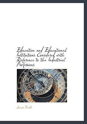 Paperback Education and Educational Institutions Considered with Reference to the Industrial Professions Book