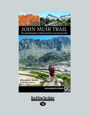 John Muir Trail : The Essential Guide to Hiking America's Most Famous Trail - Morey Kathy; Elizabeth Wenk